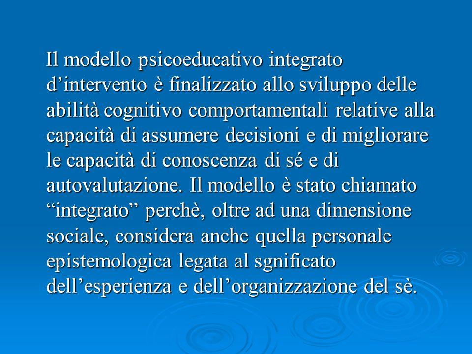 Il modello psicoeducativo integrato dintervento è finalizzato allo sviluppo delle abilità cognitivo comportamentali relative alla capacità di assumere