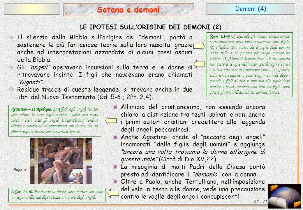 Demoni (4) 12 Satana e demoni 67 - LE IPOTESI SULLORIGINE DEI DEMONI (2) Il silenzio della Bibbia sullorigine dei demoni, portò a sostenere le più fan