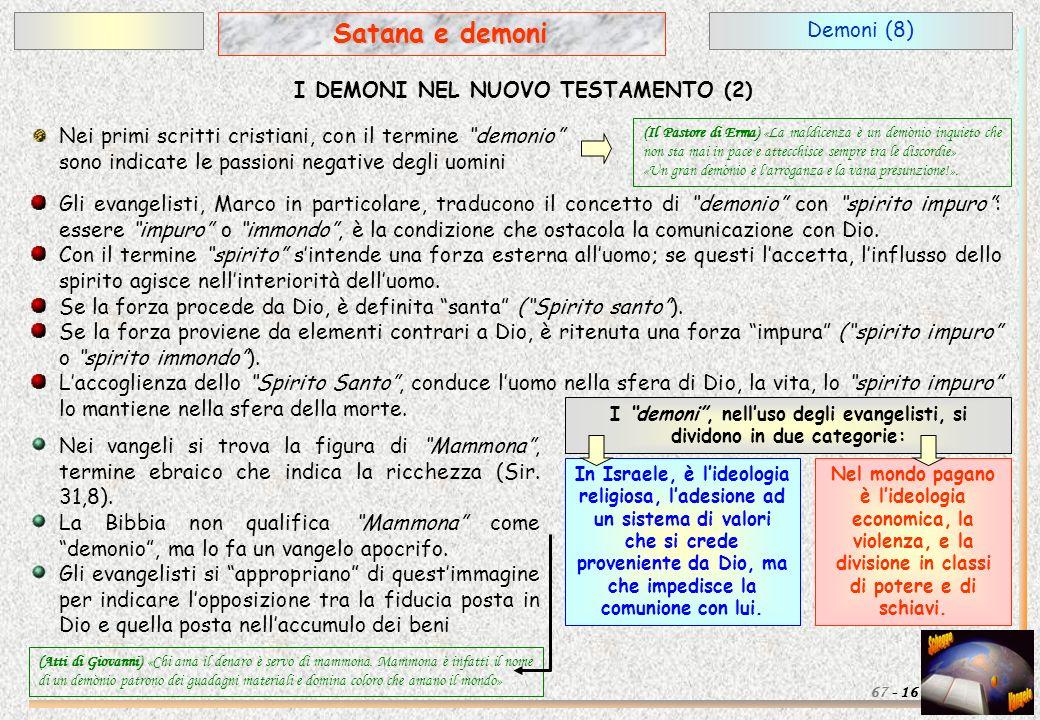 Conclusione (1) 17 Satana e demoni 67 - Lestrema sobrietà dei testi del Nuovo Testamento riguardo ai demoni, non è riuscita ad arginare la superstizione e le credenze nel mondo degli spiriti.