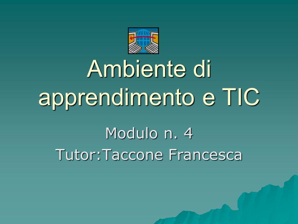 Ambiente di apprendimento e TIC Modulo n. 4 Tutor:Taccone Francesca