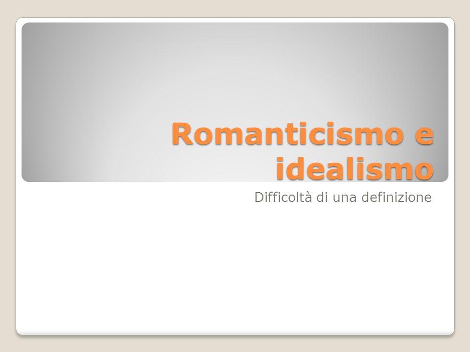 Romanticismo e idealismo Difficoltà di una definizione