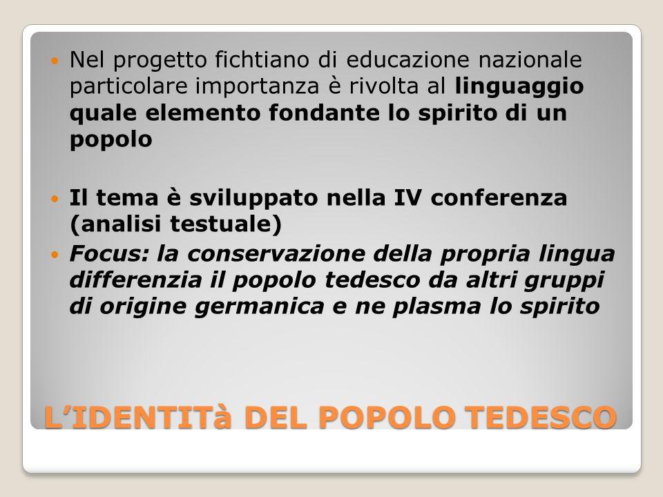LIDENTITà DEL POPOLO TEDESCO Nel progetto fichtiano di educazione nazionale particolare importanza è rivolta al linguaggio quale elemento fondante lo