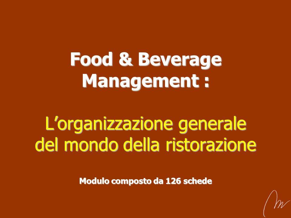 Food & Beverage Management : Lorganizzazione generale del mondo della ristorazione Modulo composto da 126 schede