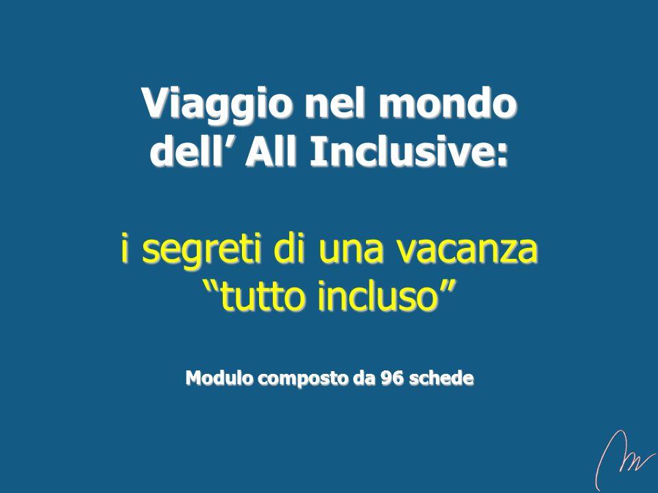 Viaggio nel mondo dell All Inclusive: i segreti di una vacanza tutto incluso Modulo composto da 96 schede