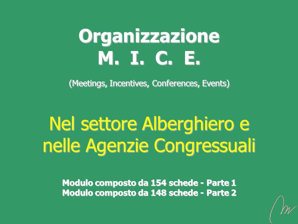 Organizzazione M. I. C. E. (Meetings, Incentives, Conferences, Events) Nel settore Alberghiero e nelle Agenzie Congressuali Modulo composto da 154 sch