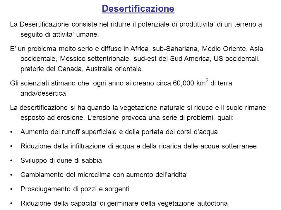 La Desertificazione consiste nel ridurre il potenziale di produttivita di un terreno a seguito di attivita umane. E un problema molto serio e diffuso