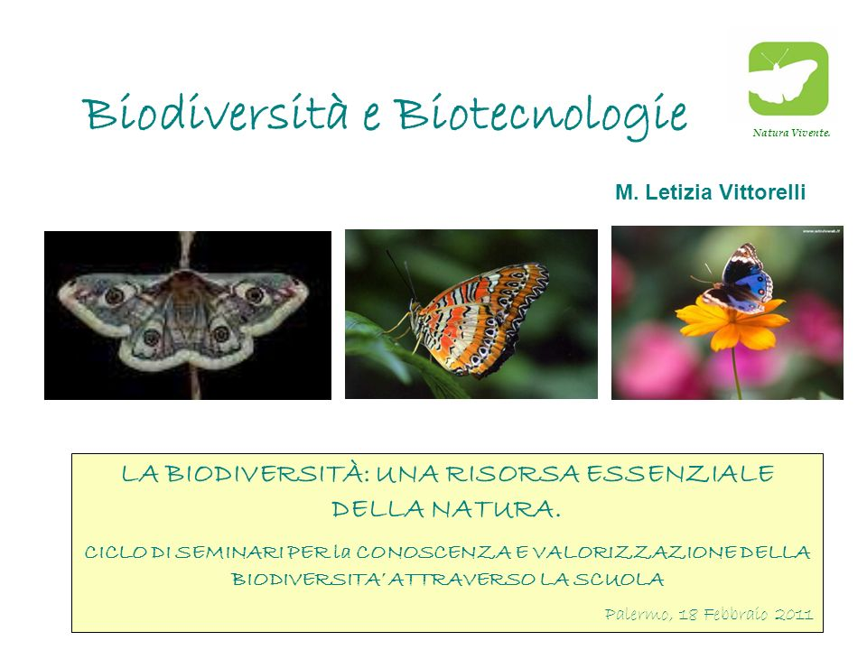 1 Biodiversità e Biotecnologie LA BIODIVERSITÀ: UNA RISORSA ESSENZIALE DELLA NATURA. CICLO DI SEMINARI PER la CONOSCENZA E VALORIZZAZIONE DELLA BIODIV