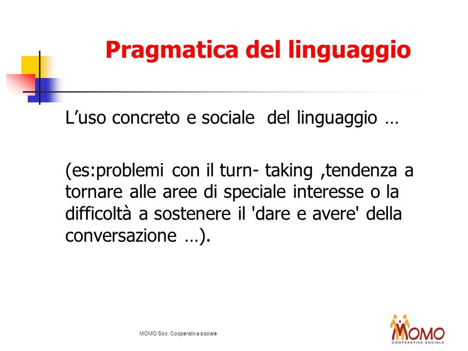 Pragmatica del linguaggio Luso concreto e sociale del linguaggio … (es:problemi con il turn- taking,tendenza a tornare alle aree di speciale interesse