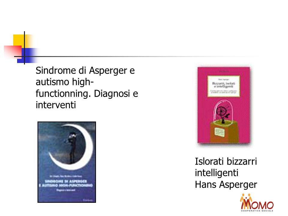 Sindrome di Asperger e autismo high- functionning. Diagnosi e interventi Islorati bizzarri intelligenti Hans Asperger