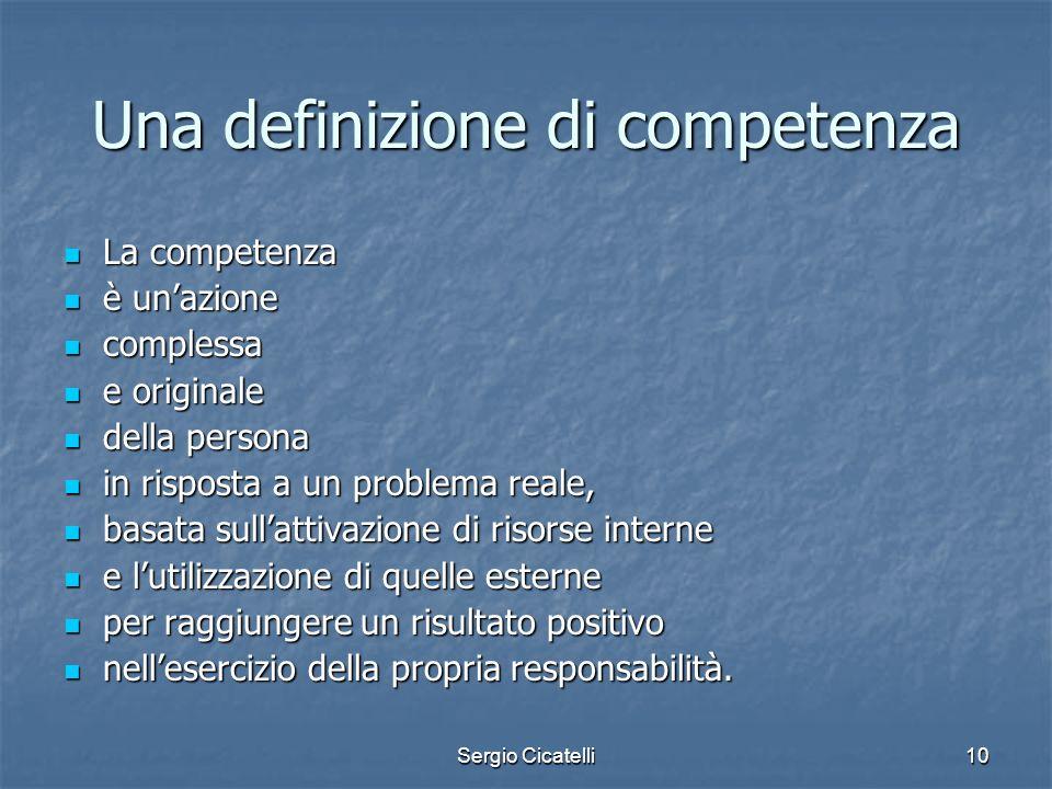 Sergio Cicatelli10 Una definizione di competenza La competenza La competenza è unazione è unazione complessa complessa e originale e originale della p