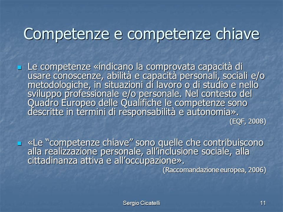Sergio Cicatelli11 Competenze e competenze chiave Le competenze «indicano la comprovata capacità di usare conoscenze, abilità e capacità personali, so