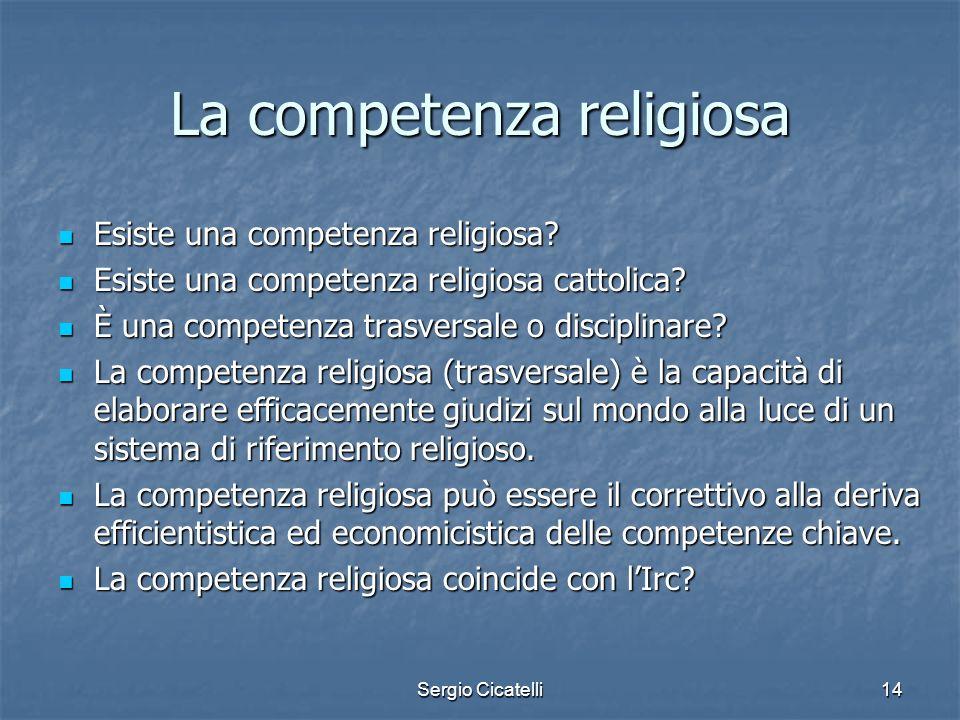 Sergio Cicatelli14 La competenza religiosa Esiste una competenza religiosa? Esiste una competenza religiosa? Esiste una competenza religiosa cattolica