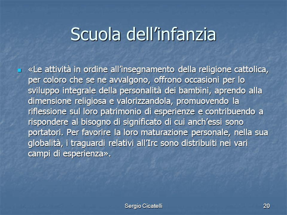 Sergio Cicatelli20 Scuola dellinfanzia «Le attività in ordine allinsegnamento della religione cattolica, per coloro che se ne avvalgono, offrono occas
