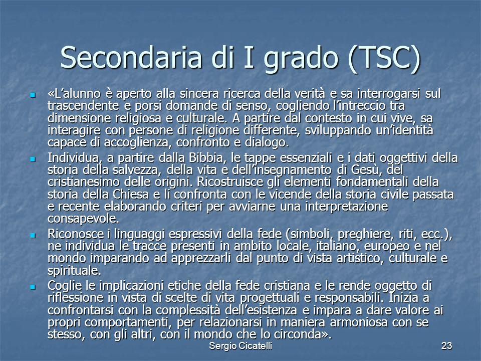 Sergio Cicatelli23 Secondaria di I grado (TSC) «Lalunno è aperto alla sincera ricerca della verità e sa interrogarsi sul trascendente e porsi domande