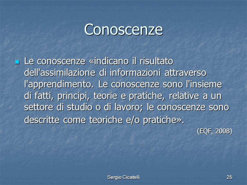 Sergio Cicatelli25 Conoscenze Le conoscenze «indicano il risultato dell'assimilazione di informazioni attraverso l'apprendimento. Le conoscenze sono l