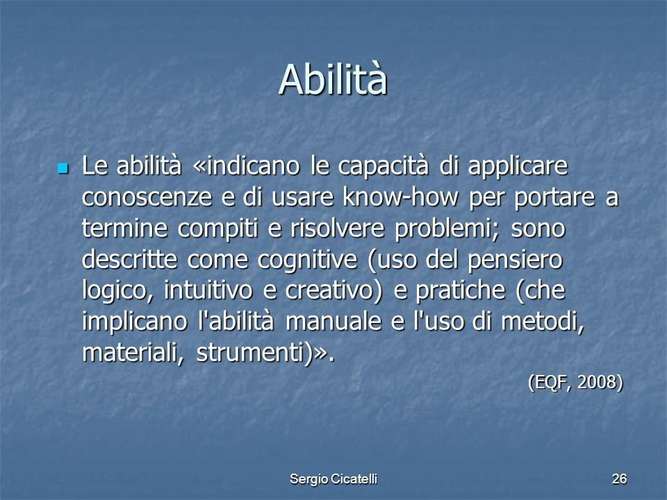 Sergio Cicatelli26 Abilità Le abilità «indicano le capacità di applicare conoscenze e di usare know-how per portare a termine compiti e risolvere prob