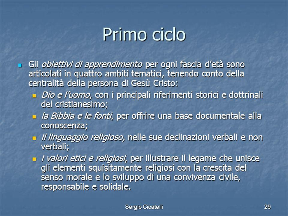 Sergio Cicatelli29 Primo ciclo Gli obiettivi di apprendimento per ogni fascia detà sono articolati in quattro ambiti tematici, tenendo conto della cen