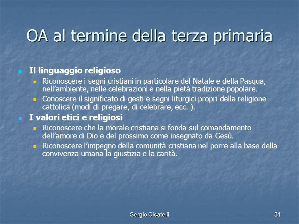 Sergio Cicatelli31 OA al termine della terza primaria Il linguaggio religioso Riconoscere i segni cristiani in particolare del Natale e della Pasqua,
