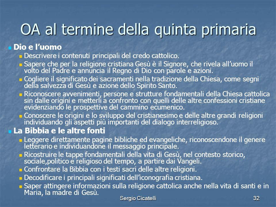 Sergio Cicatelli32 OA al termine della quinta primaria Dio e luomo Descrivere i contenuti principali del credo cattolico. Sapere che per la religione