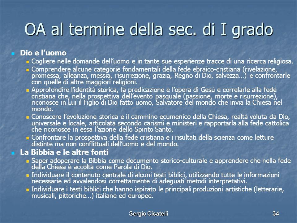 Sergio Cicatelli34 OA al termine della sec. di I grado Dio e luomo Cogliere nelle domande delluomo e in tante sue esperienze tracce di una ricerca rel