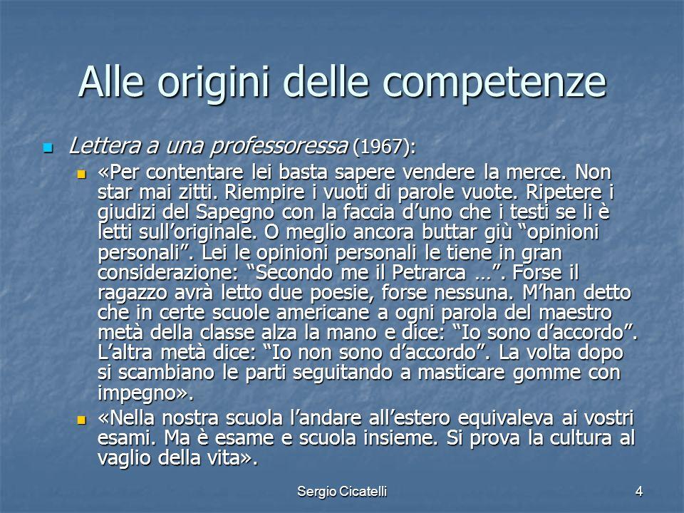 Sergio Cicatelli4 Alle origini delle competenze Lettera a una professoressa (1967): Lettera a una professoressa (1967): «Per contentare lei basta sape