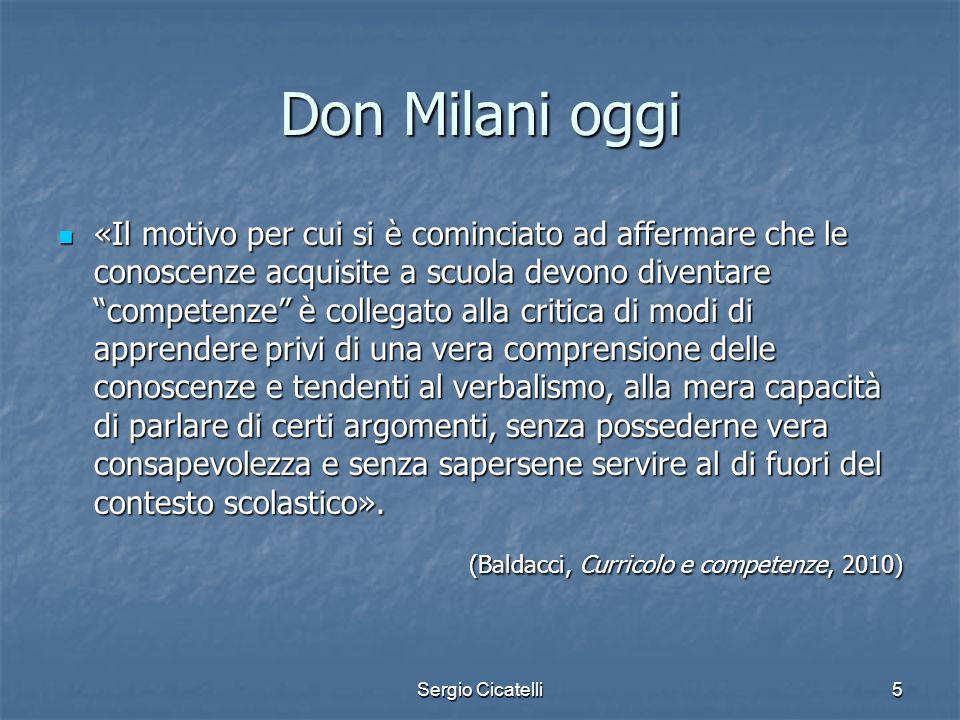 Sergio Cicatelli5 Don Milani oggi «Il motivo per cui si è cominciato ad affermare che le conoscenze acquisite a scuola devono diventare competenze è c