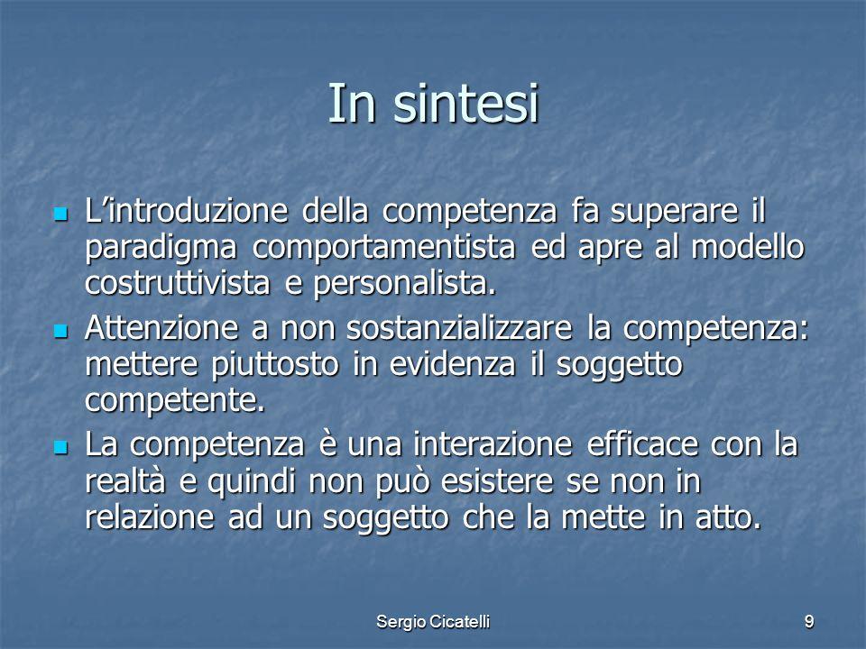 Sergio Cicatelli9 In sintesi Lintroduzione della competenza fa superare il paradigma comportamentista ed apre al modello costruttivista e personalista