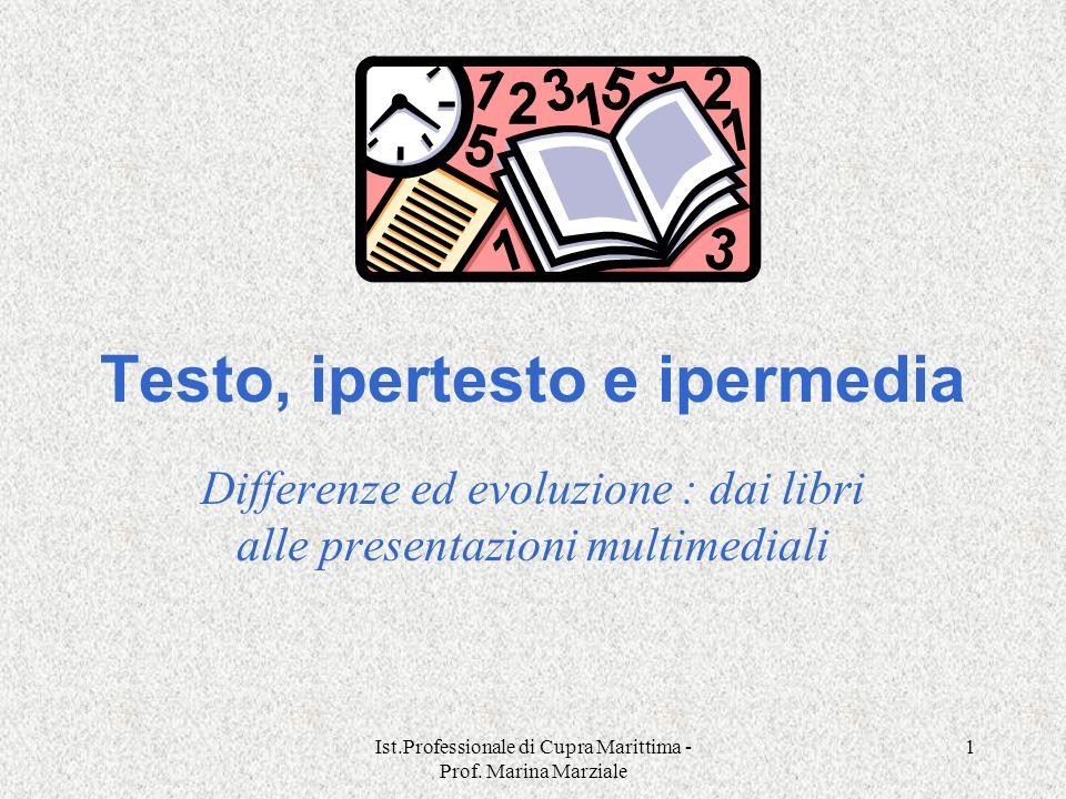 Ist.Professionale di Cupra Marittima - Prof. Marina Marziale 1 Testo, ipertesto e ipermedia Differenze ed evoluzione : dai libri alle presentazioni mu