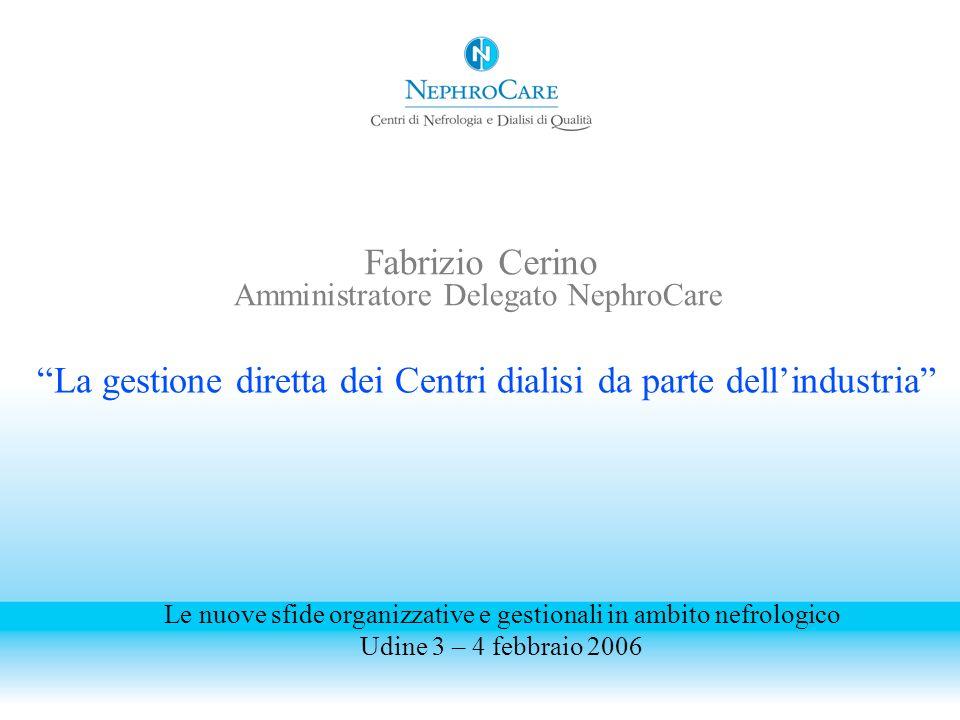 La gestione diretta dei Centri dialisi da parte dellindustria Fabrizio Cerino Amministratore Delegato NephroCare Le nuove sfide organizzative e gestio