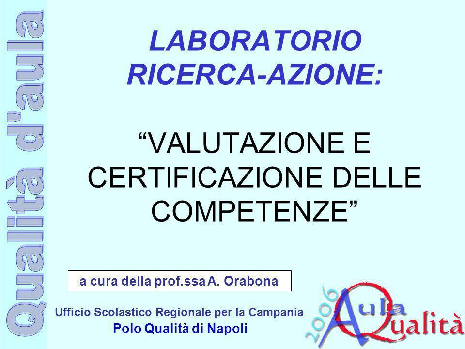 Ufficio Scolastico Regionale per la Campania Polo Qualità di Napoli LABORATORIO RICERCA-AZIONE: VALUTAZIONE E CERTIFICAZIONE DELLE COMPETENZE a cura d