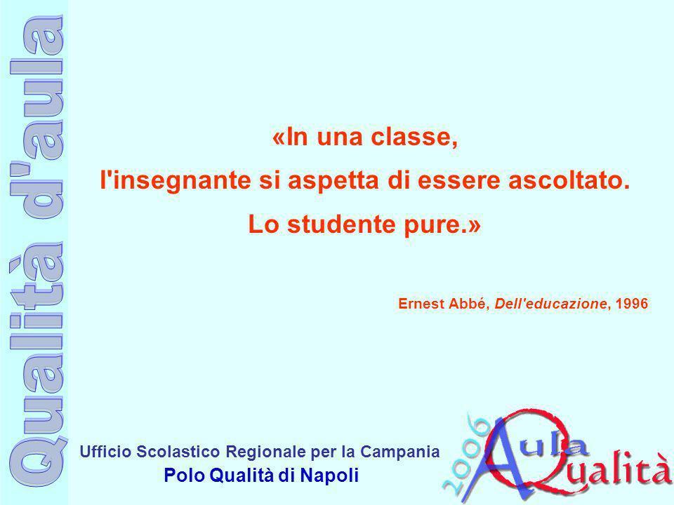 Ufficio Scolastico Regionale per la Campania Polo Qualità di Napoli «In una classe, l'insegnante si aspetta di essere ascoltato. Lo studente pure.» Er