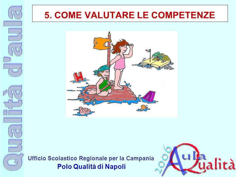Ufficio Scolastico Regionale per la Campania Polo Qualità di Napoli 5. COME VALUTARE LE COMPETENZE