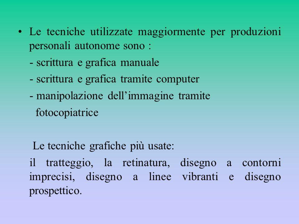 Le tecniche utilizzate maggiormente per produzioni personali autonome sono : - scrittura e grafica manuale - scrittura e grafica tramite computer - ma