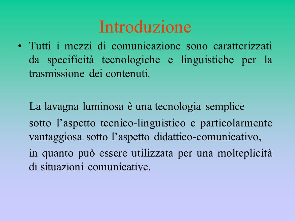 Tutti i mezzi di comunicazione sono caratterizzati da specificità tecnologiche e linguistiche per la trasmissione dei contenuti. La lavagna luminosa è