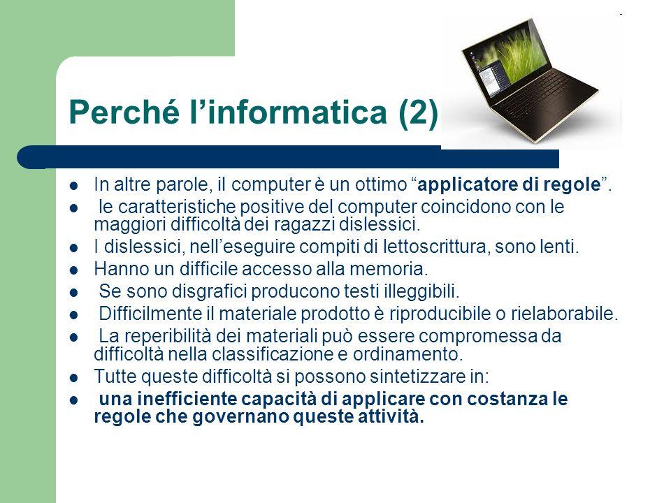 Perché linformatica (2) In altre parole, il computer è un ottimo applicatore di regole. le caratteristiche positive del computer coincidono con le mag