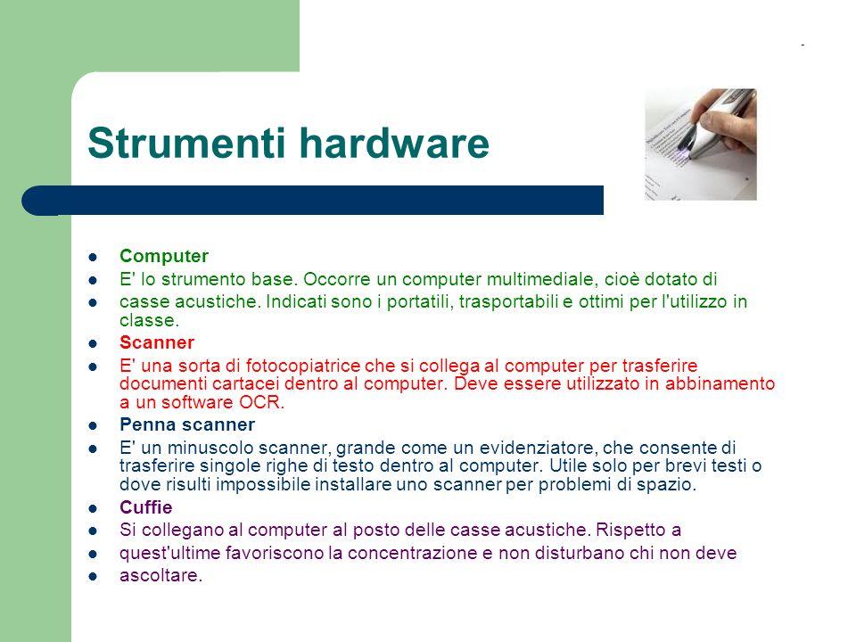 Strumenti hardware Computer E' lo strumento base. Occorre un computer multimediale, cioè dotato di casse acustiche. Indicati sono i portatili, traspor