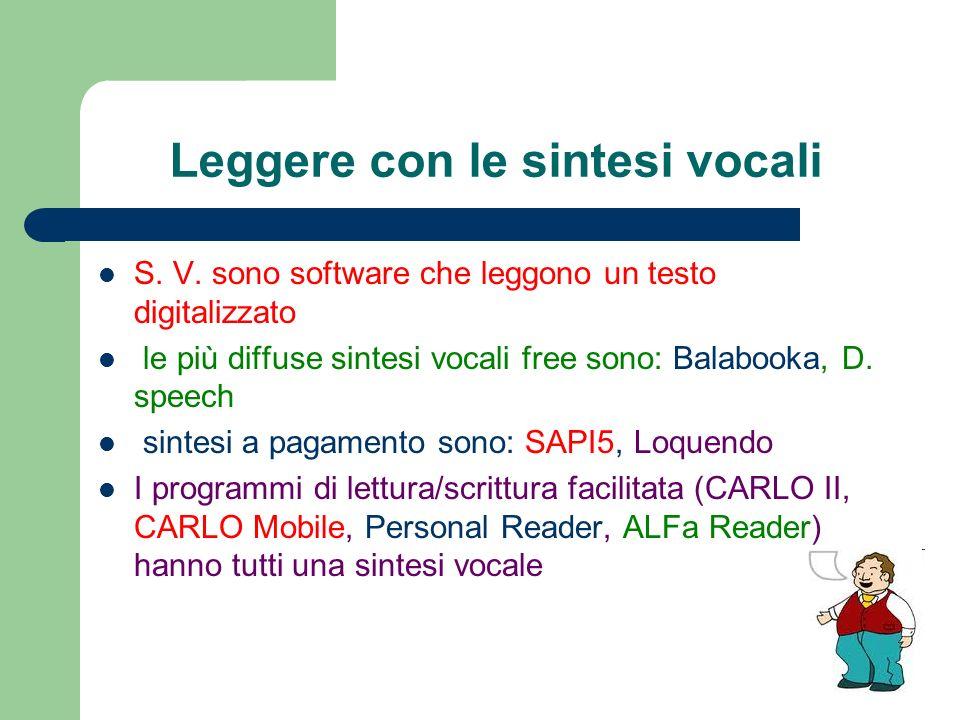 Leggere con le sintesi vocali S. V. sono software che leggono un testo digitalizzato le più diffuse sintesi vocali free sono: Balabooka, D. speech sin