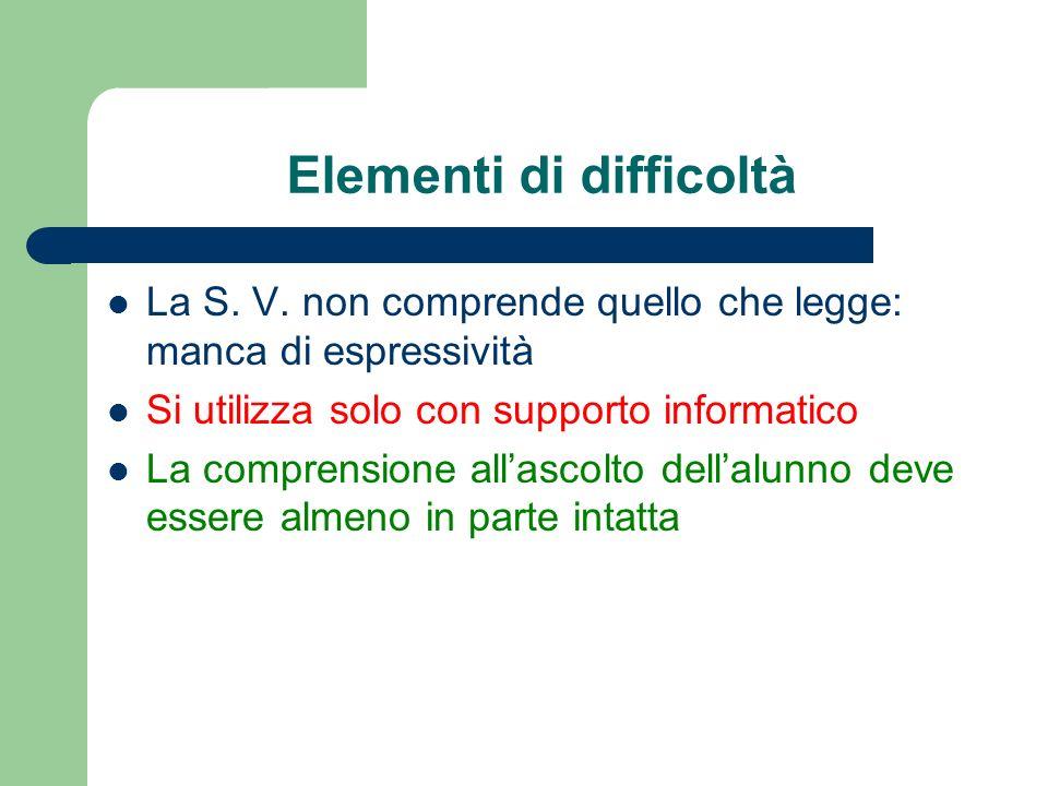 Elementi di difficoltà La S. V. non comprende quello che legge: manca di espressività Si utilizza solo con supporto informatico La comprensione allasc