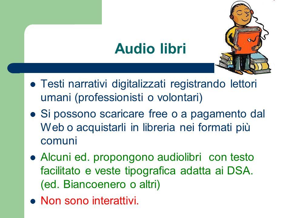 Audio libri Testi narrativi digitalizzati registrando lettori umani (professionisti o volontari) Si possono scaricare free o a pagamento dal Web o acq