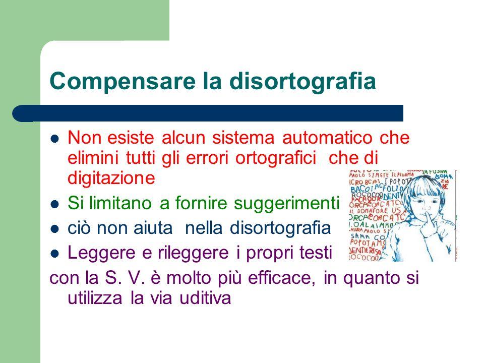 Compensare la disortografia Non esiste alcun sistema automatico che elimini tutti gli errori ortografici che di digitazione Si limitano a fornire sugg