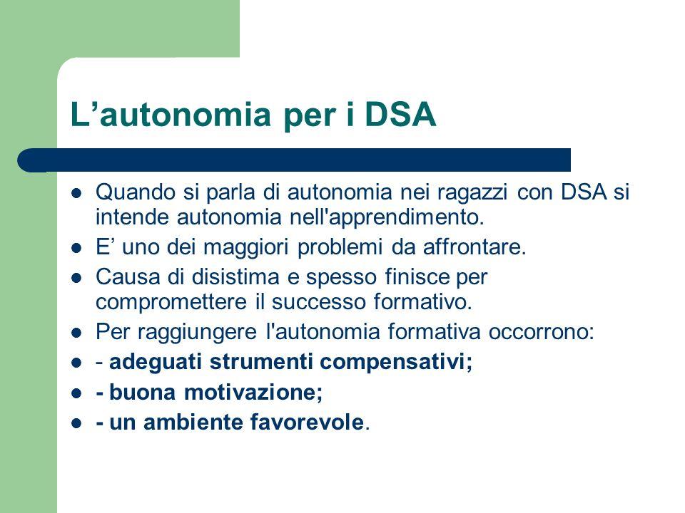 Lautonomia per i DSA Quando si parla di autonomia nei ragazzi con DSA si intende autonomia nell'apprendimento. E uno dei maggiori problemi da affronta