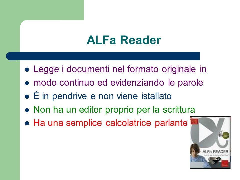 ALFa Reader Legge i documenti nel formato originale in modo continuo ed evidenziando le parole È in pendrive e non viene istallato Non ha un editor pr