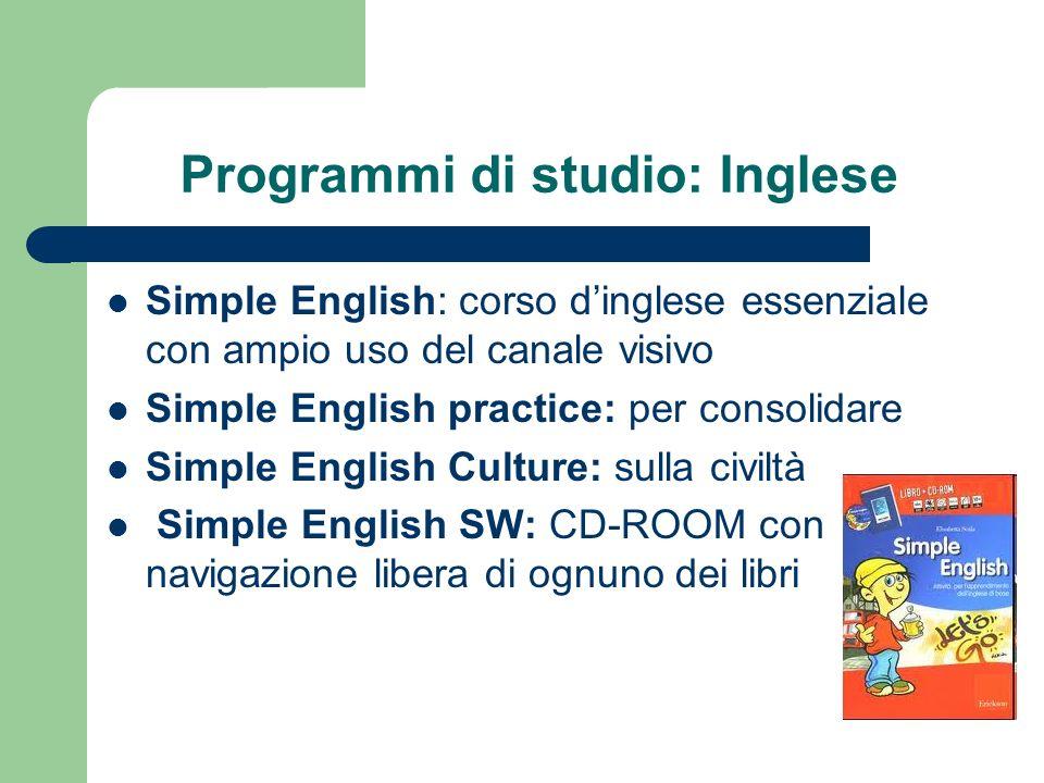 Programmi di studio: Inglese Simple English: corso dinglese essenziale con ampio uso del canale visivo Simple English practice: per consolidare Simple