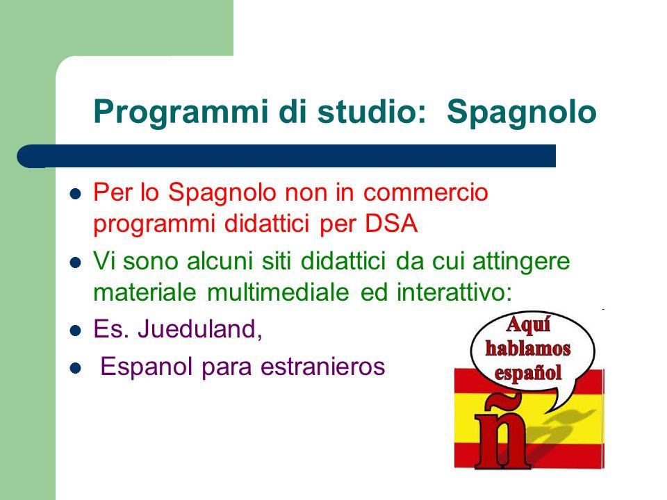 Programmi di studio: Spagnolo Per lo Spagnolo non in commercio programmi didattici per DSA Vi sono alcuni siti didattici da cui attingere materiale mu