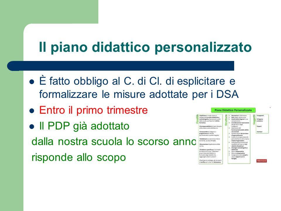 Il piano didattico personalizzato È fatto obbligo al C. di Cl. di esplicitare e formalizzare le misure adottate per i DSA Entro il primo trimestre Il