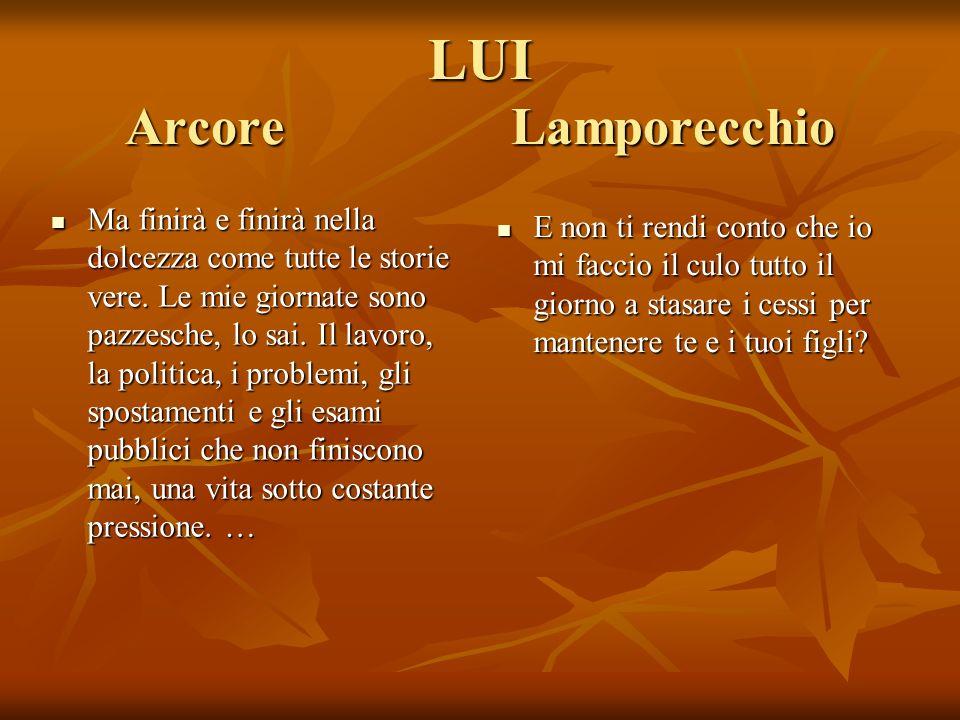 LUI Arcore Lamporecchio Ma finirà e finirà nella dolcezza come tutte le storie vere.