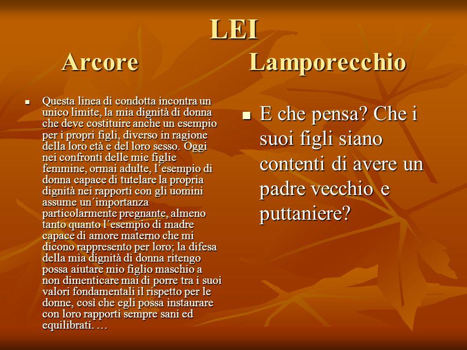 LEI Arcore Lamporecchio Questa linea di condotta incontra un unico limite, la mia dignità di donna che deve costituire anche un esempio per i propri figli, diverso in ragione della loro età e del loro sesso.