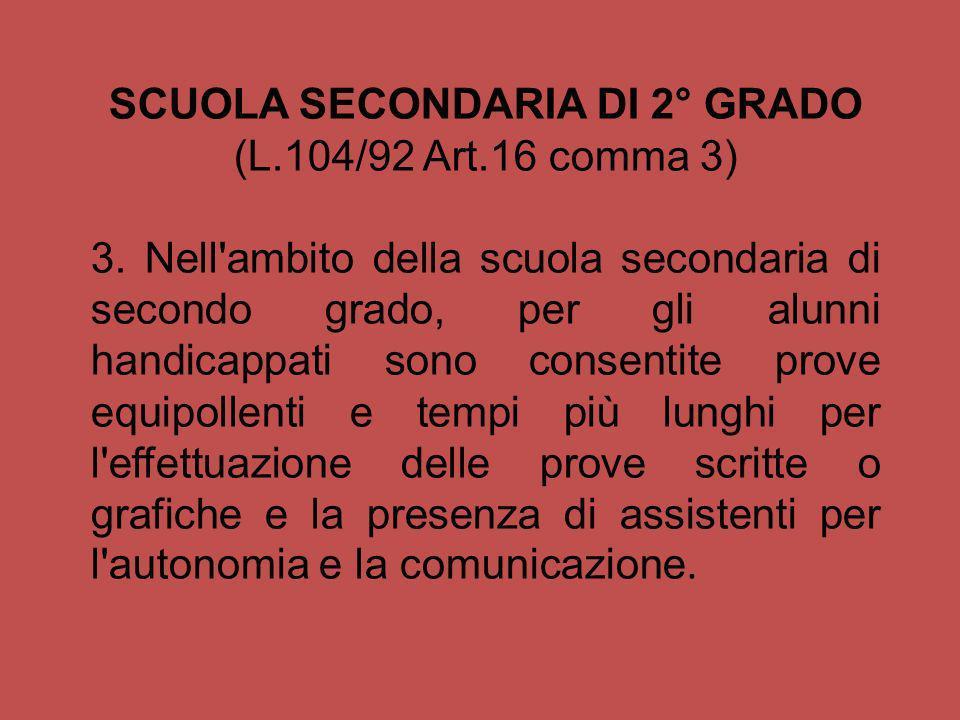 SCUOLA SECONDARIA DI 2° GRADO (L.104/92 Art.16 comma 3) 3. Nell'ambito della scuola secondaria di secondo grado, per gli alunni handicappati sono cons