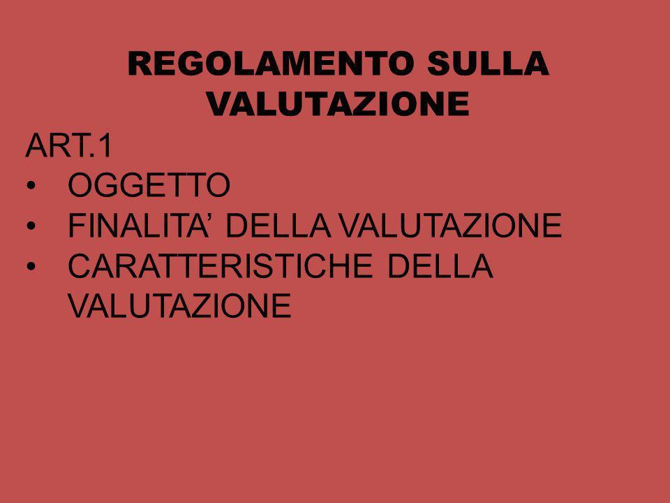 REGOLAMENTO SULLA VALUTAZIONE ART.1 OGGETTO FINALITA DELLA VALUTAZIONE CARATTERISTICHE DELLA VALUTAZIONE