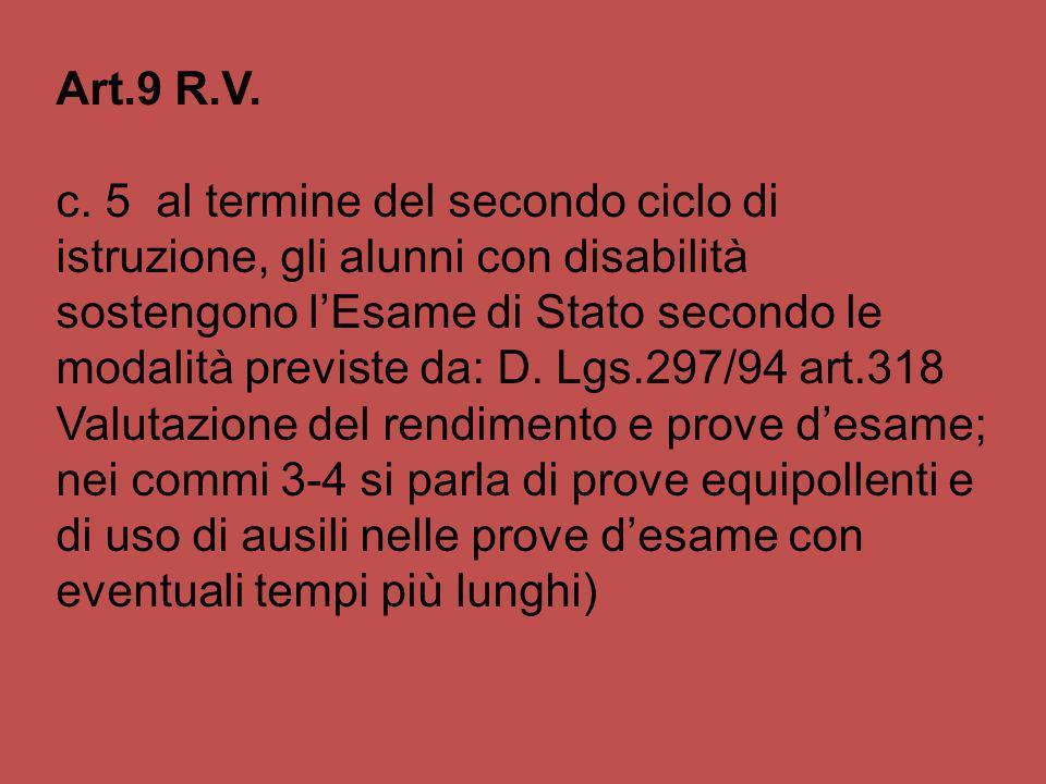 Art.9 R.V. c. 5 al termine del secondo ciclo di istruzione, gli alunni con disabilità sostengono lEsame di Stato secondo le modalità previste da: D. L